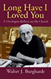 Long Have I Loved You, Walter J. Burghardt, 1570752966