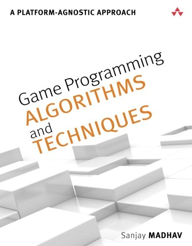 Game Programming Algorithms and Techniques: A Platform-Agnostic Approach (Game Design) (Video Game Programming)