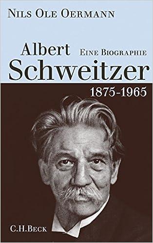 albert schweitzer 1875 1965 eine biographie amazonde nils ole oermann bcher - Albert Schweitzer Lebenslauf