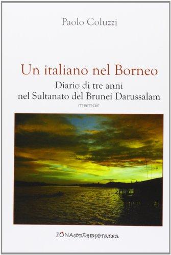 Un italiano nel Borneo. Diario di tre anni nel Sultanato del Brunei Darussalam