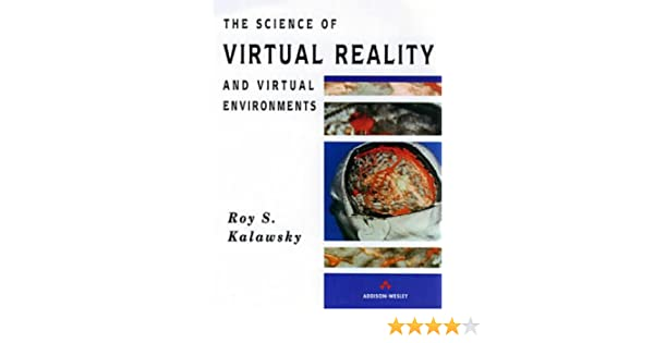 The science of virtual reality and virtual environments a technical the science of virtual reality and virtual environments a technical scientific and engineering reference on virtual environments roy s kalawsky freerunsca Images