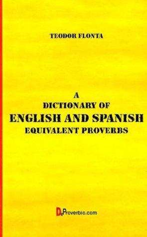 A Dictionary of English and Spanish: Equivalent Proverbs por Teodor Flonta