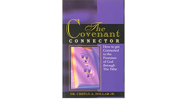 The covenant connector : how to get connected to the promises of God through the tithe
