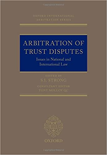 Arbitration of Trust Disputes: Issues in National and International Law (Oxford International Arbitration Series) - Original PDF