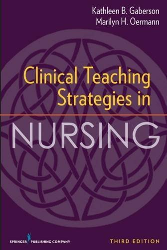 Clinical Teaching Strategies in Nursing, Third Edition (Clinical Teaching Strategies in Nursings) by Kathleen Gaberson PhD RN CNOR CNE ANEF (2010-03-28) pdf