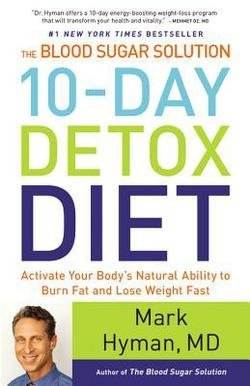 - M.D. Mark Hyman: The Blood Sugar Solution 10-Day Detox Diet : Activate Your Body's Natural Ability to Burn Fat and Lose Weight Fast (Hardcover); 2014 Edition