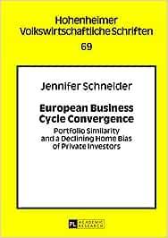 European Business Cycle Convergence: Portfolio Similarity and a Declining Home Bias of Private Investors: 69 (Hohenheimer Volkswirtschaftliche Schriften)