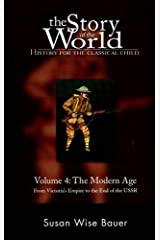 The Story of the World: History for the Classical Child, Volume 4: The Modern Age: From Victoria's Empire to the End of the USSR Paperback