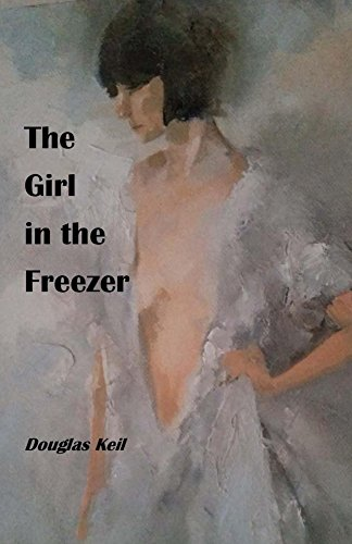 The Girl in the Freezer by [Keil, Douglas]