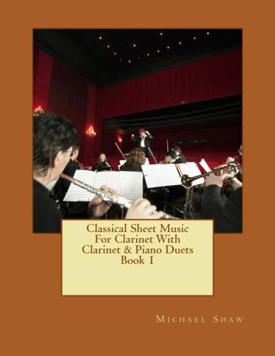 - Classical Sheet Music For Clarinet With Clarinet & Piano Duets Book 1: Ten Easy Classical Sheet Music Pieces For Solo Clarinet & Clarinet/Piano Duets (Volume 1)