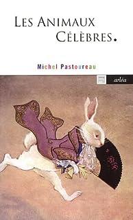 Les animaux célèbres, Pastoureau, Michel