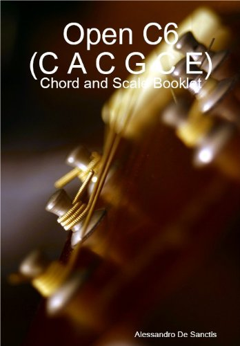 Open C6 (C A C G C E) Tuning - Chord and Scale Booklet (Alternate Tuning Guitar Workshop)
