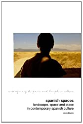 Spanish Spaces: Landscape, Space and Place in Contemporary Spanish Culture (Contemporary Hispanic and Lusophone Cultures)