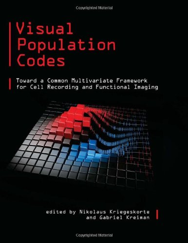 Visual Population Codes: Toward a Common Multivariate Framework for Cell Recording and Functional Imaging (Computational Neuroscience Series) by The MIT Press