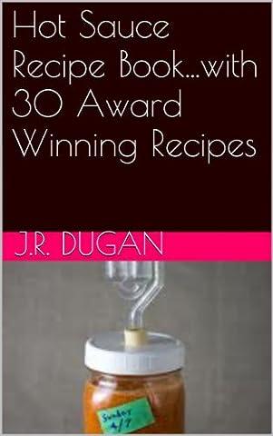 Hot Sauce Recipe Book...with 30 Award Winning Recipes - Hot Sauce Recipes