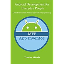 Android Development for Everyday People: Learn how to create Android apps without programming