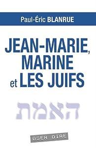 Jean-Marie, Marine et les juifs par Paul-Eric Blanrue