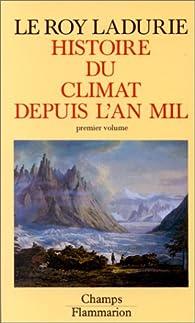 Histoire du climat depuis l'an mil. Tome 1 par Emmanuel Le Roy Ladurie