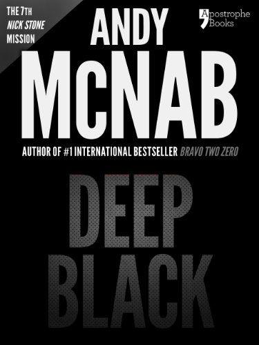 Deep Black (Nick Stone Book 7): Andy McNab's best-selling series of Nick Stone thrillers - now available in the US, with bonus - Andy Black