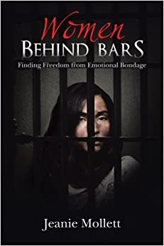 Women Behind Bars: Finding Freedom from Emotional Bondage by Jeanie Mollett (2013-05-20)