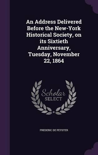 Download An Address Delivered Before the New-York Historical Society, on its Sixtieth Anniversary, Tuesday, November 22, 1864 PDF