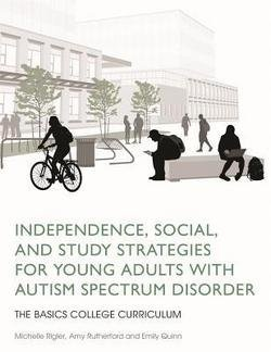 Michelle Rigler: Independence, Social, and Study Strategies for Young Adults with Autism Spectrum Disorder : The Basics College Curriculum (Paperback); 2014 Edition