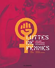 Luttes de femmes. 100 ans d'affiches féministes par Bibia Pavard