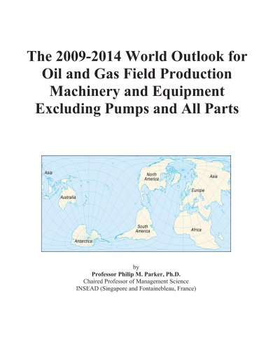 The 2009-2014 World Outlook for Oil and Gas Field Production Machinery and Equipment Excluding Pumps and All Parts