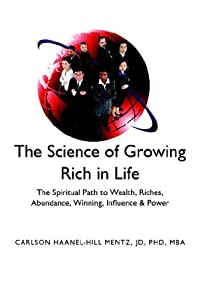 The Science of Growing Rich in Life: The Spiritual Path to Getting Wealth, Riches, Abundance, Winning, Influence and Power