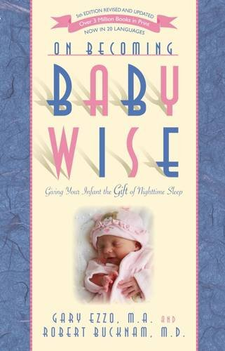 On Becoming Baby Wise: Giving Your Infant the Gift of Nighttime Sleep by Robert Bucknam M.D., Gary Ezzo.pdf