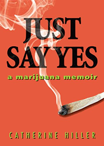 Just Say Yes: a marijuana memoir by Catherine Hiller book cover.