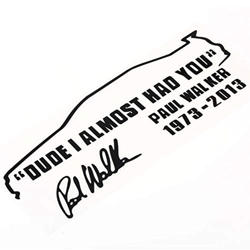 Dude I Almost HAD You Paul Walker Car Window Vinyl Reflective Decal Sticker ()