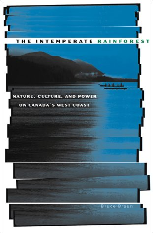 The Intemperate Rainforest: Nature, Culture, and Power on Canada's West Coast (Coast West Canada)