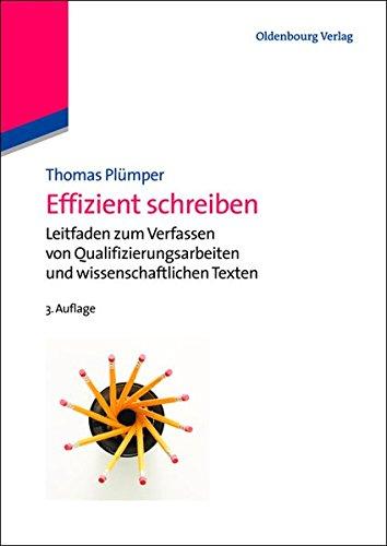 Effizient schreiben: Leitfaden Zum Verfassen Von Qualifizierungsarbeiten Und Wissenschaftlichen Texten