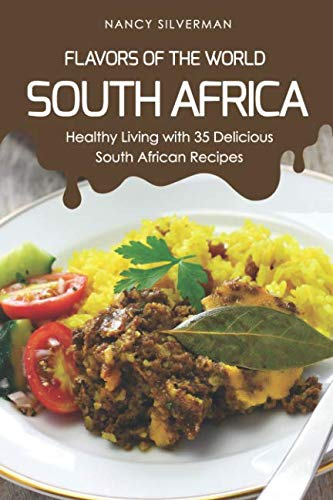 Flavors of the World - South Africa: Healthy Living with 35 Delicious South African Recipes by Nancy Silverman