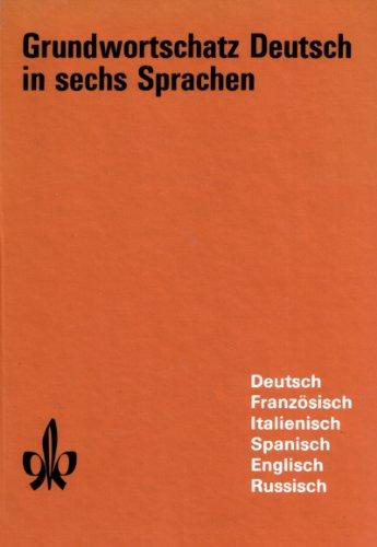 Grundwortschatz Deutsch in sechs Sprachen: Französisch, Italienisch, Spanisch, Englisch, Russisch