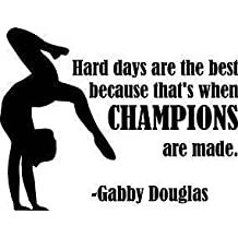 Best Selling Cling Transfer : Hard Days Are The Best Because Thats When Champions Are Made Motivational Quote Life Success Inspirational Girls American Artistic Gymnast U.S. Women's Gymnastics Team Summer Olympics Gold Medals Gabby Douglas Wall Decal Sticker Size: 18 Inches X 20 Inches - 22 Colors Available