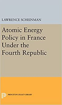 Book Atomic Energy Policy in France Under the Fourth Republic (Princeton Legacy Library)