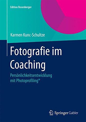 Fotografie im Coaching: Persönlichkeitsentwicklung mit Photoprofiling (Edition Rosenberger)