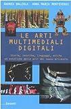 Le arti multimediali digitali : storia, tecniche, linguaggi, etiche ed estetiche delle arti del nuovo millennio