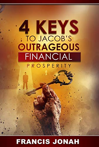 4 Keys To Jacob's Outrageous Financial Prosperity: How one man became richer than his boss(Financial Freedom Secrets) (Outrageous Financial Abundance Book 1) by [Jonah, Francis]