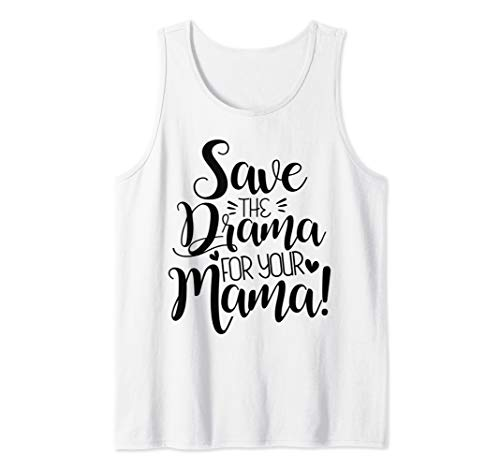 Save The Drama For Your Mama Funny Gift Tank Top