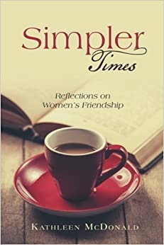 Simpler Times: Reflections on Women's Friendship by Kathleen McDonald (2015-03-17)
