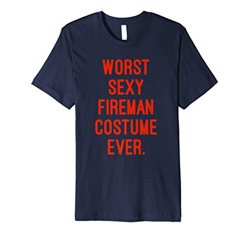 Worst Sexy Fireman Costume Ever Firefighter Funny T