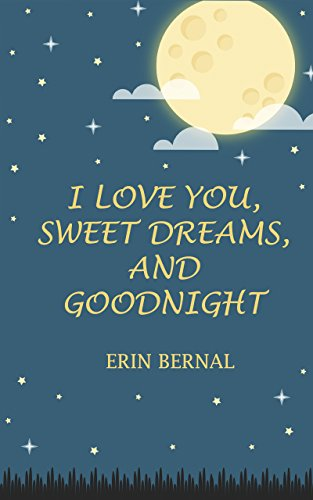 I Love You Sweet Dreams And Goodnight Kindle Edition By Erin