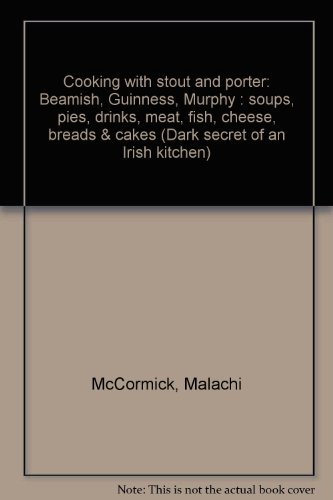 Dark secret of an Irish kitchen: Cooking with stout and porter: Beamish, Guinness, Murphy : soups, pies, drinks, meat, fish, cheese, breads & cakes (Stout Irish Beamish)