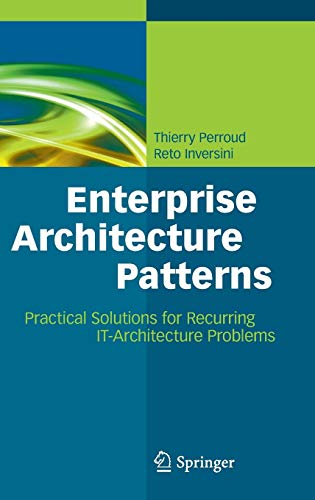 Enterprise Architecture Patterns: Practical Solutions for Recurring IT-Architecture Problems (Patterns Of Enterprise Application Architecture 2nd Edition)