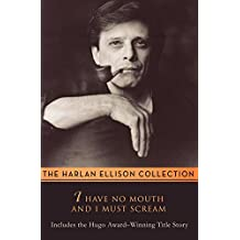 The Harlan Ellison Collection: I Have No Mouth and I Must Scream
