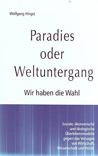 Paradies oder Weltuntergang: Wir haben die Wahl. Soziale, ökonomische und ökologische Überlebensmodelle gegen das Versagen von Wirtschaft, Wissenschaft und Politik (Zeit-Fragen)