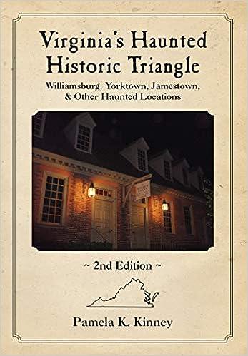 Virginia's Haunted Historic Triangle 2nd Edition: Williamsburg, Yorktown, Jamestown & Other Haunted Locations